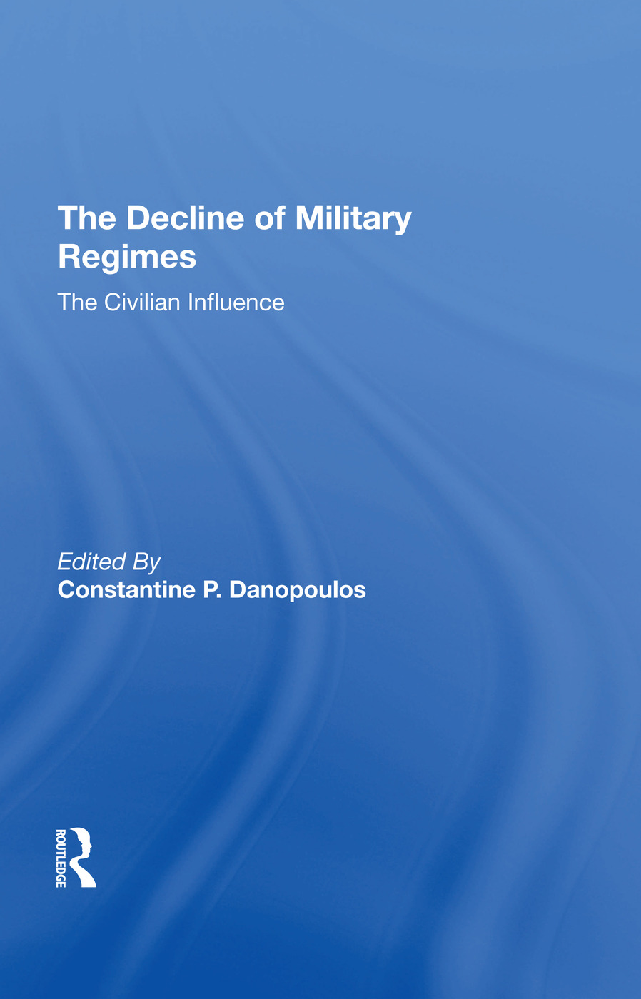 The Decline Of Military Regimes: The Civilian Influence, 1st Edition (Hardback) book cover