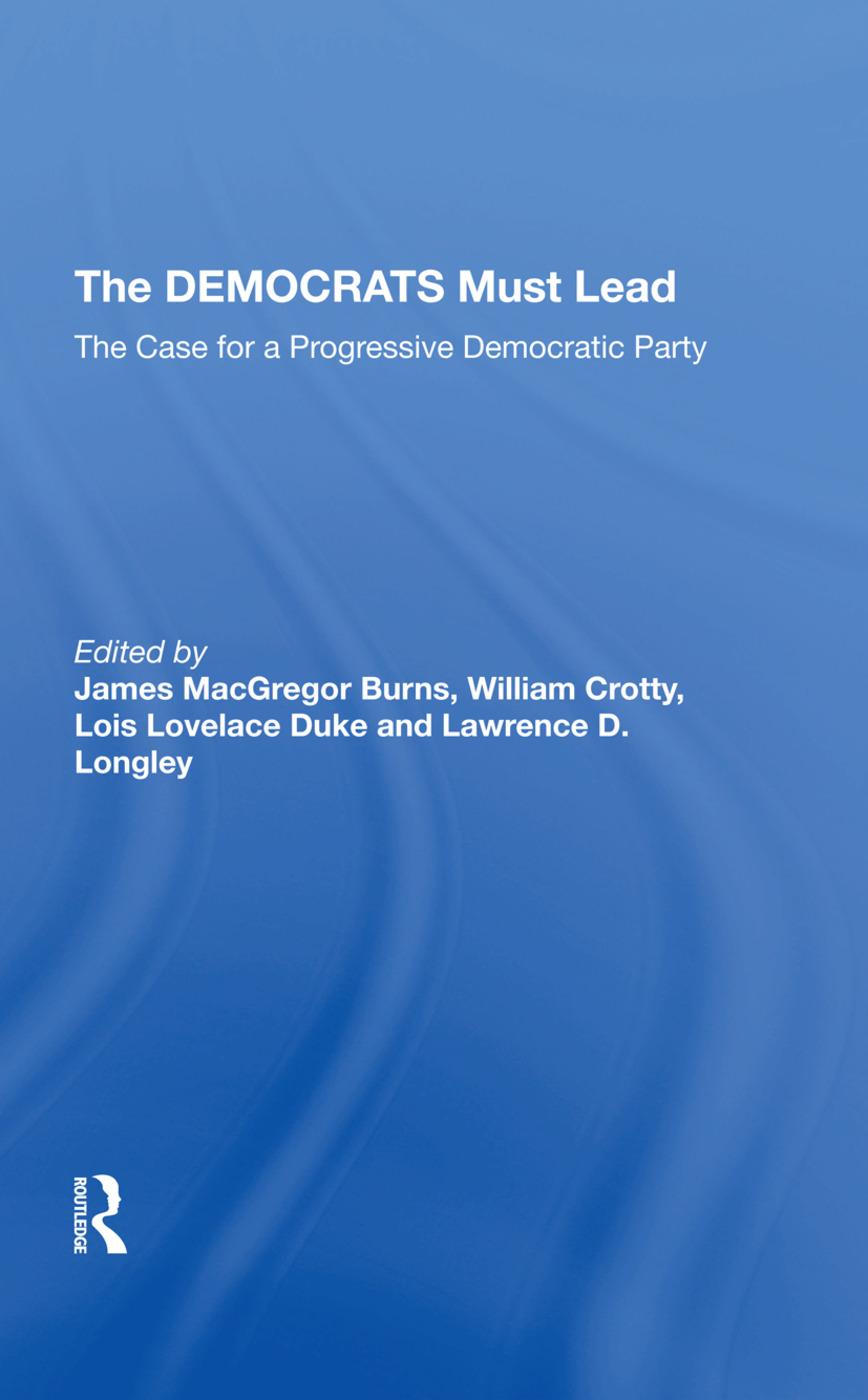 The Democrats Must Lead: The Case For A Progressive Democratic Party, 1st Edition (Hardback) book cover