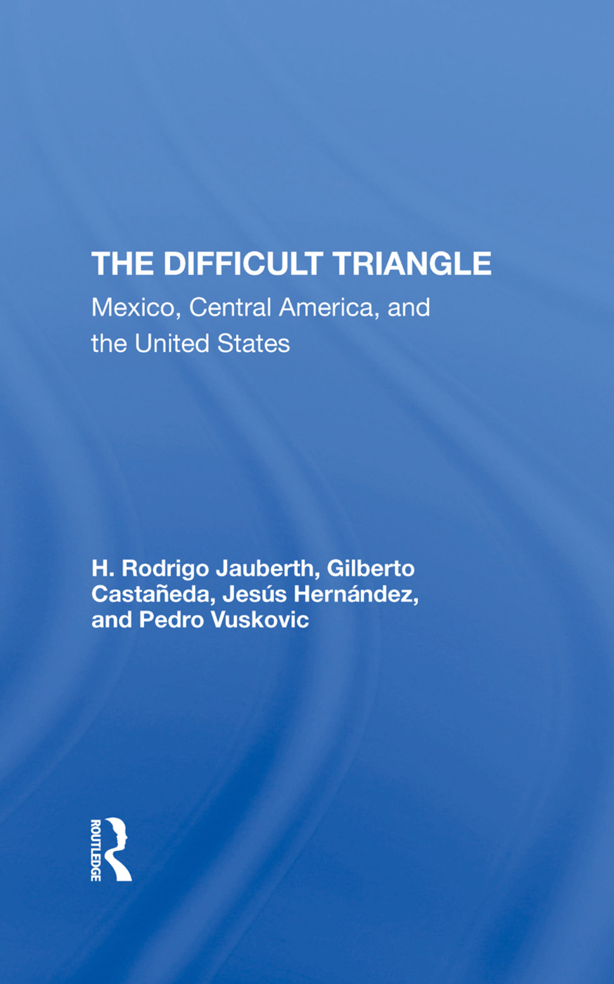 The Difficult Triangle: Mexico, Central America, And The United States, 1st Edition (Hardback) book cover