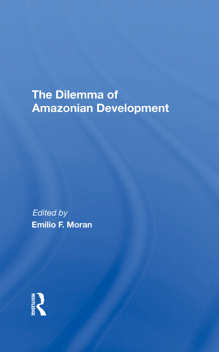 The Dilemma Of Amazonian Development: 1st Edition (Hardback) book cover
