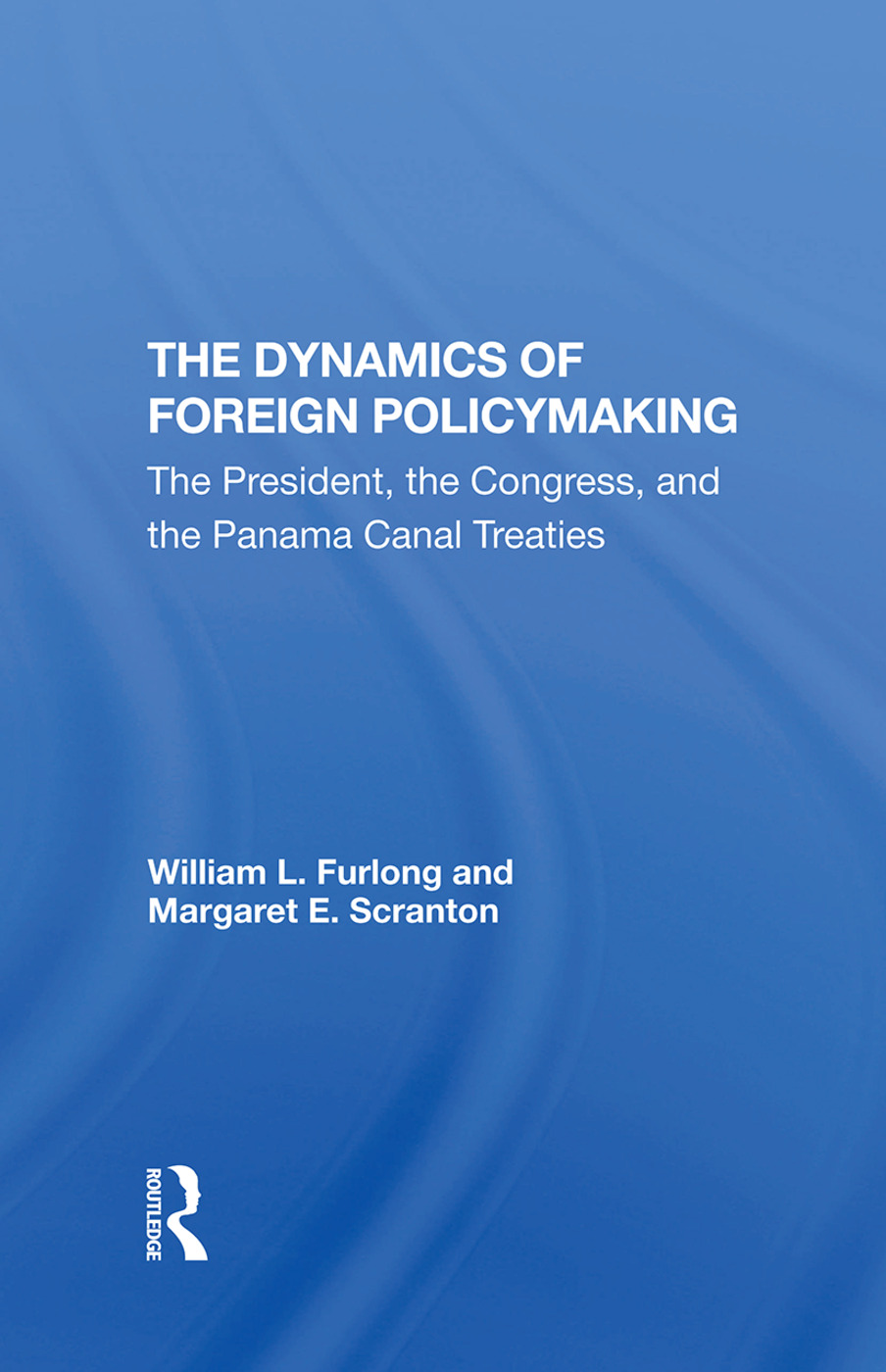 The Dynamics Of Foreign Policymaking: The President, The Congress, And The Panama Canal Treaties, 1st Edition (Hardback) book cover