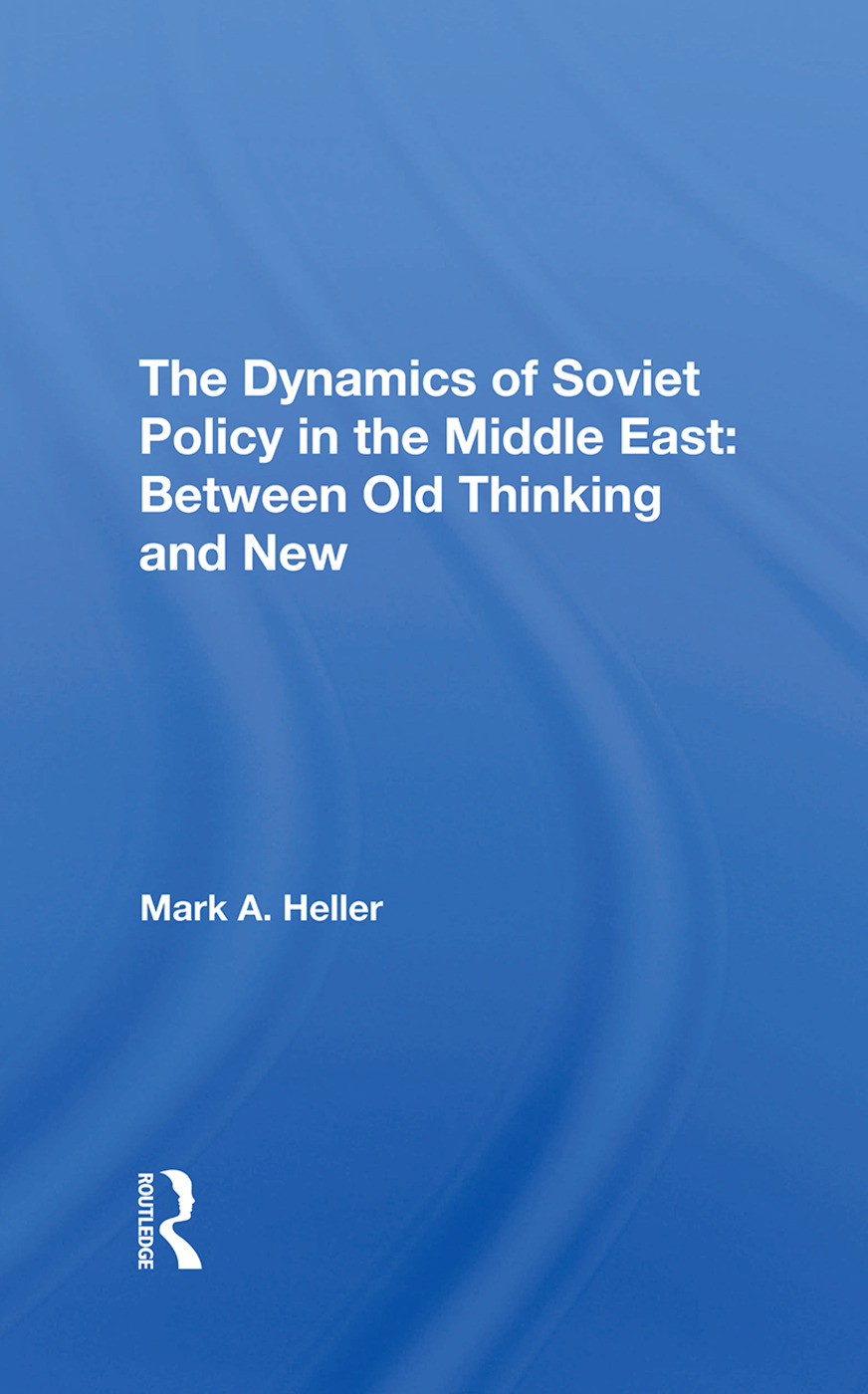 The Dynamics Of Soviet Policy In The Middle East: Between Old Thinking And New, 1st Edition (Hardback) book cover