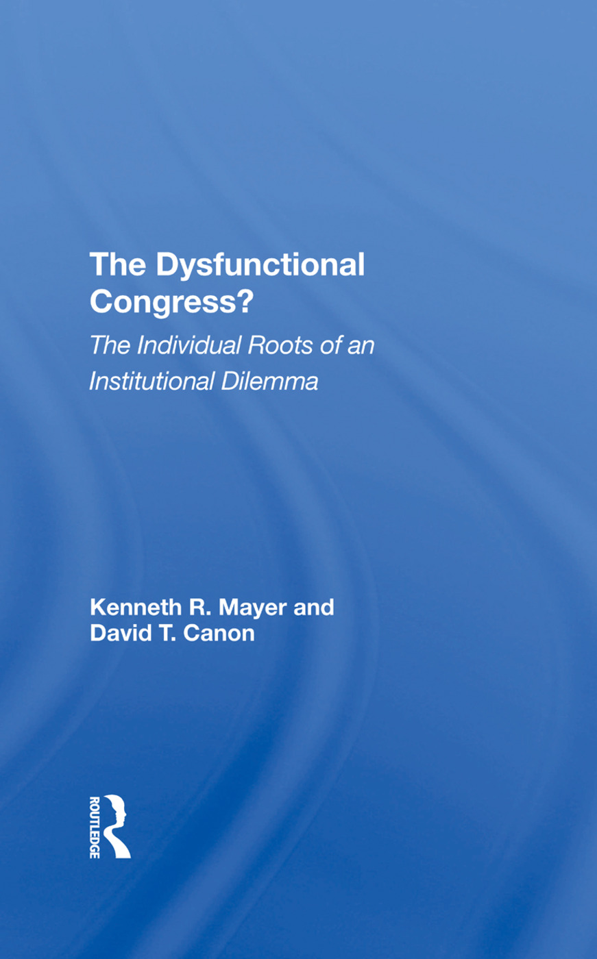 The Dysfunctional Congress?: The Individual Roots Of An Institutional Dilemma, 1st Edition (Hardback) book cover