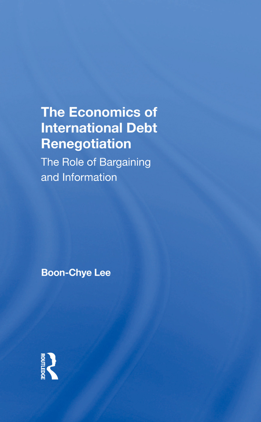 The Economics Of International Debt Renegotiation: The Role Of Bargaining And Information, 1st Edition (Hardback) book cover