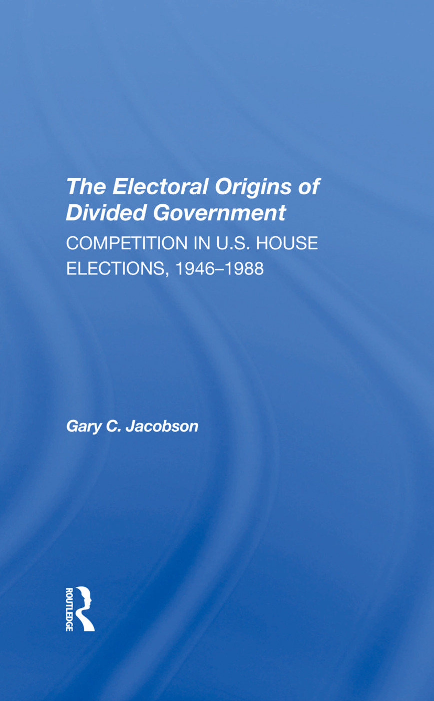 The Electoral Origins Of Divided Government: Competition In U.s. House Elections, 19461988, 1st Edition (Hardback) book cover