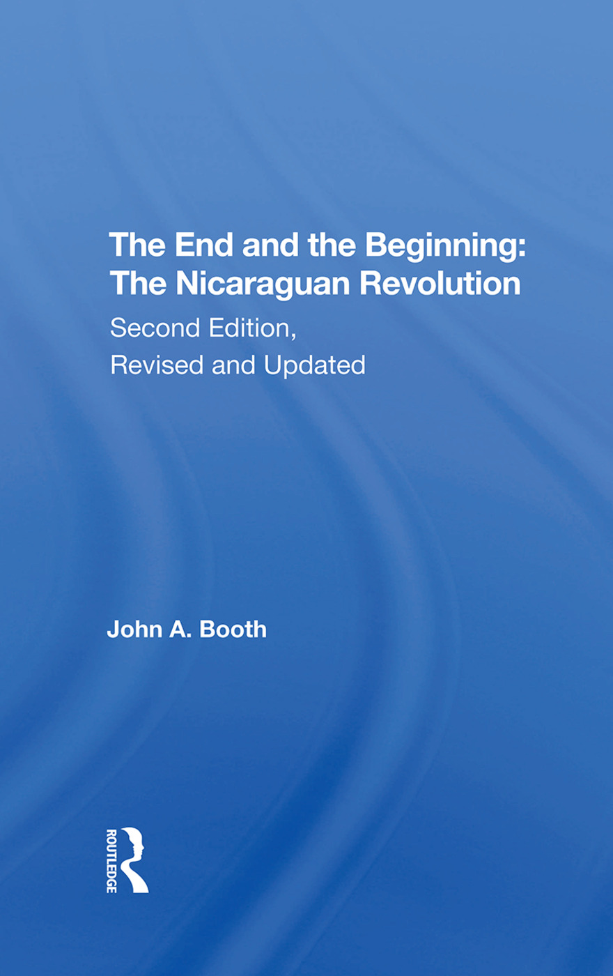 The End And The Beginning: The Nicaraguan Revolution, Second Edition, Revised And Updated, 1st Edition (Hardback) book cover