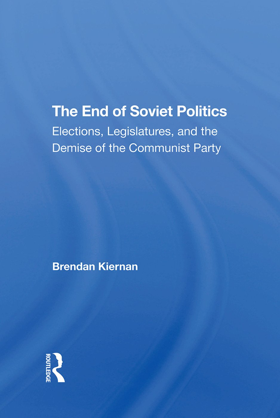 The End Of Soviet Politics: Elections, Legislatures, And The Demise Of The Communist Party, 1st Edition (Hardback) book cover