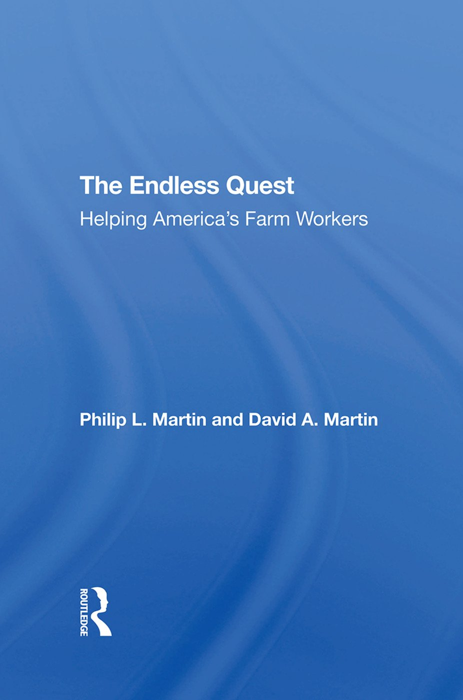 The Endless Quest: Helping America's Farm Workers, 1st Edition (Hardback) book cover