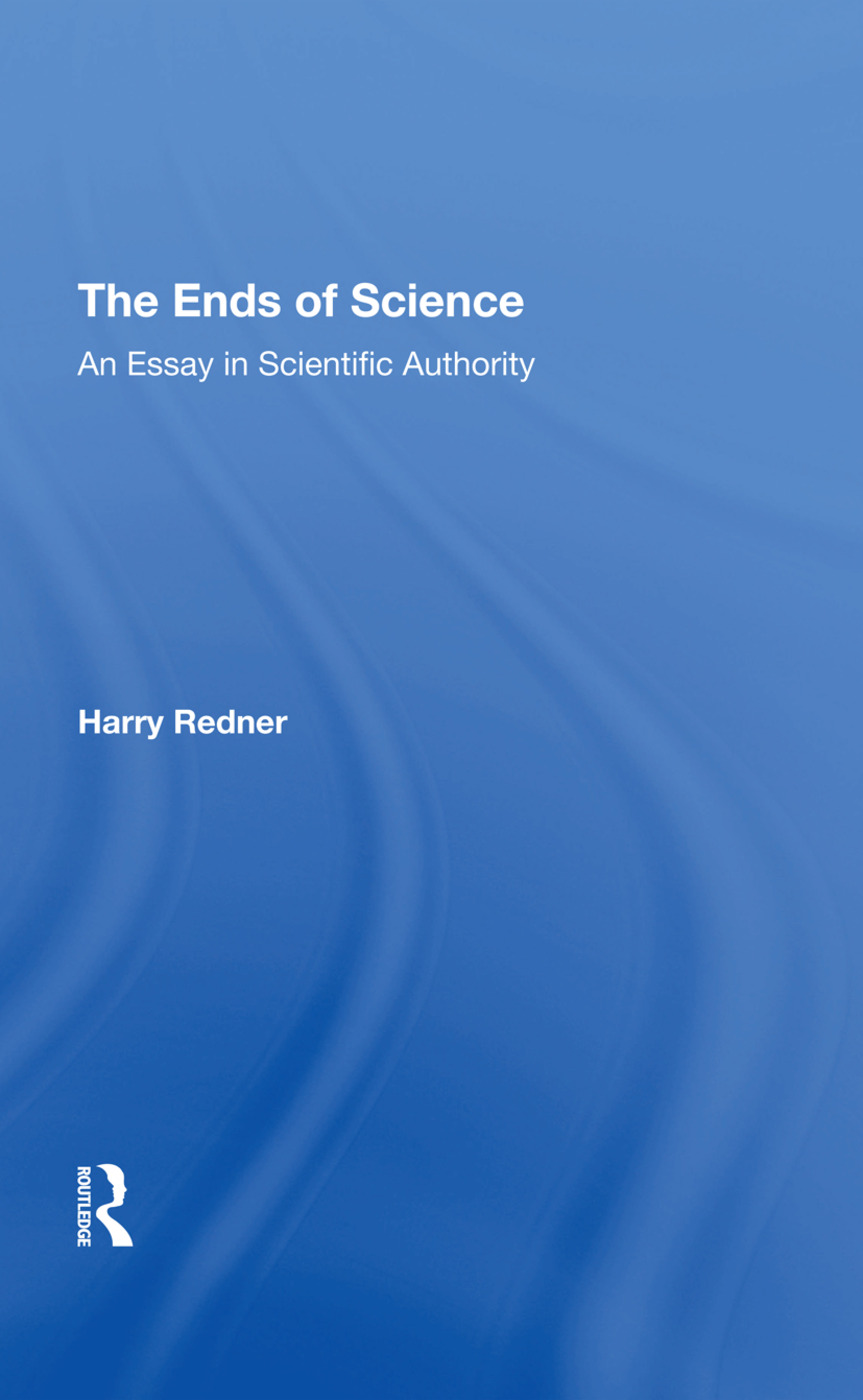 The Ends Of Science: An Essay In Scientific Authority book cover