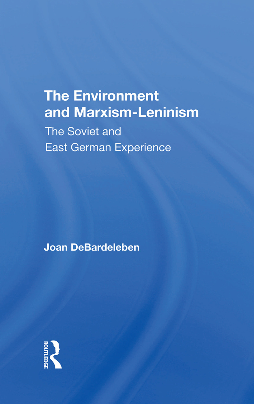 The Environment And Marxismleninism: The Soviet And East German Experience, 1st Edition (Hardback) book cover