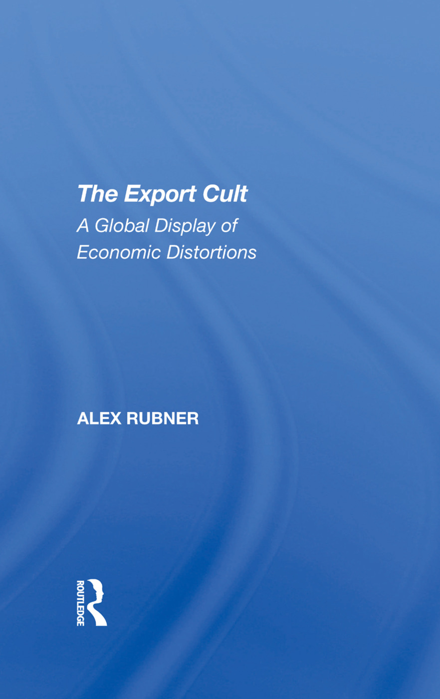 The Export Cult: A Global Display Of Economic Distortions book cover