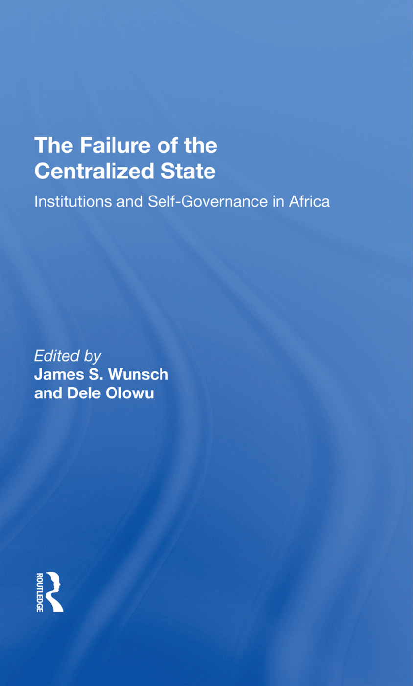 The Failure Of The Centralized State: Institutions And Self-governance In Africa book cover