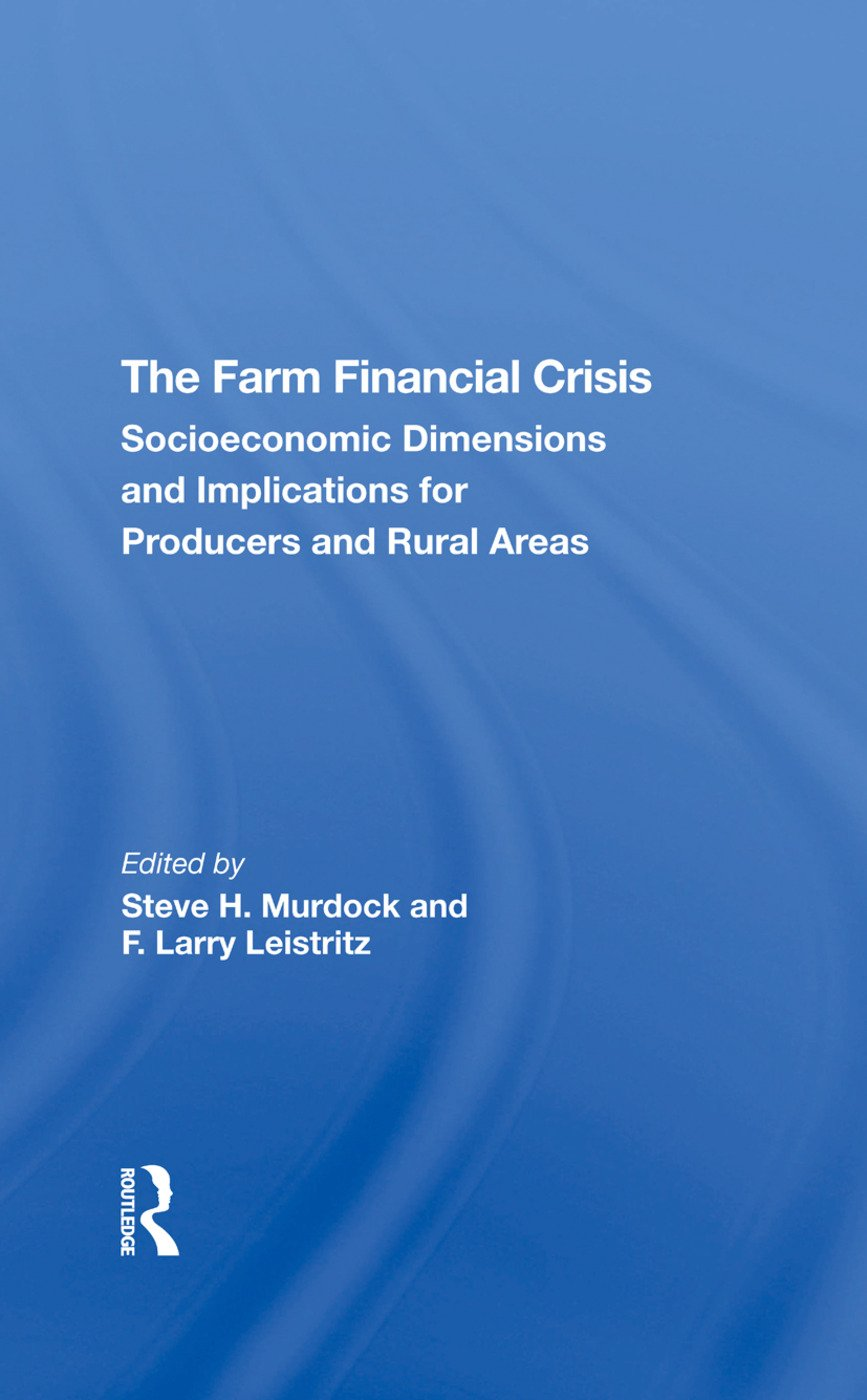 The Farm Financial Crisis: Socioeconomic Dimensions And Implications For Producers And Rural Areas, 1st Edition (Hardback) book cover
