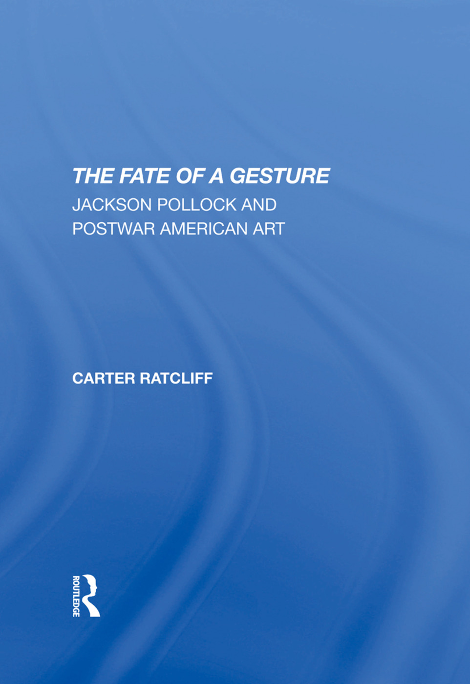 The Fate Of A Gesture: Jackson Pollock And Postwar American Art, 1st Edition (Hardback) book cover
