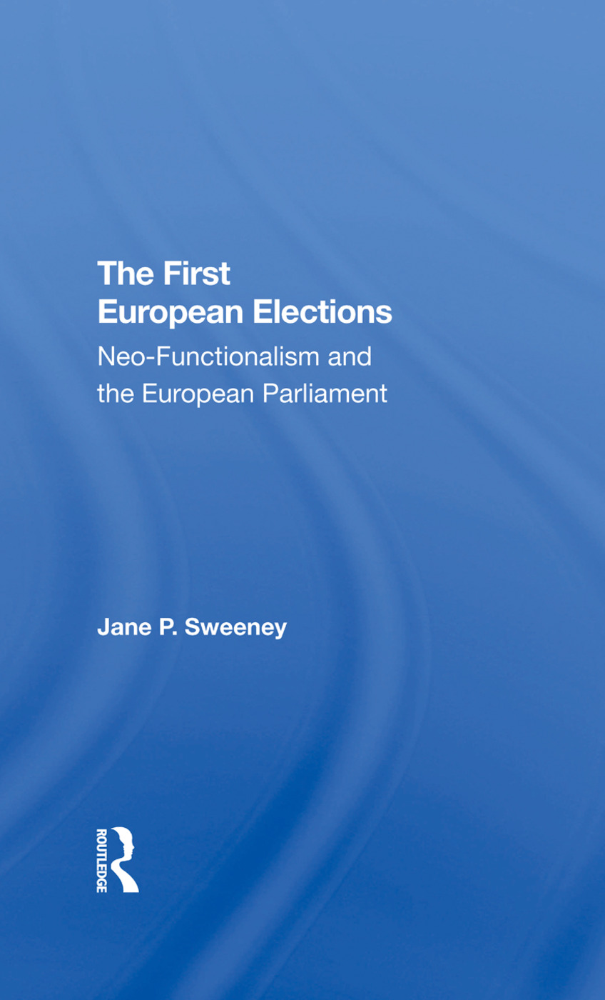 The First European Elections: Neofunctionalism And The European Parliament, 1st Edition (Hardback) book cover