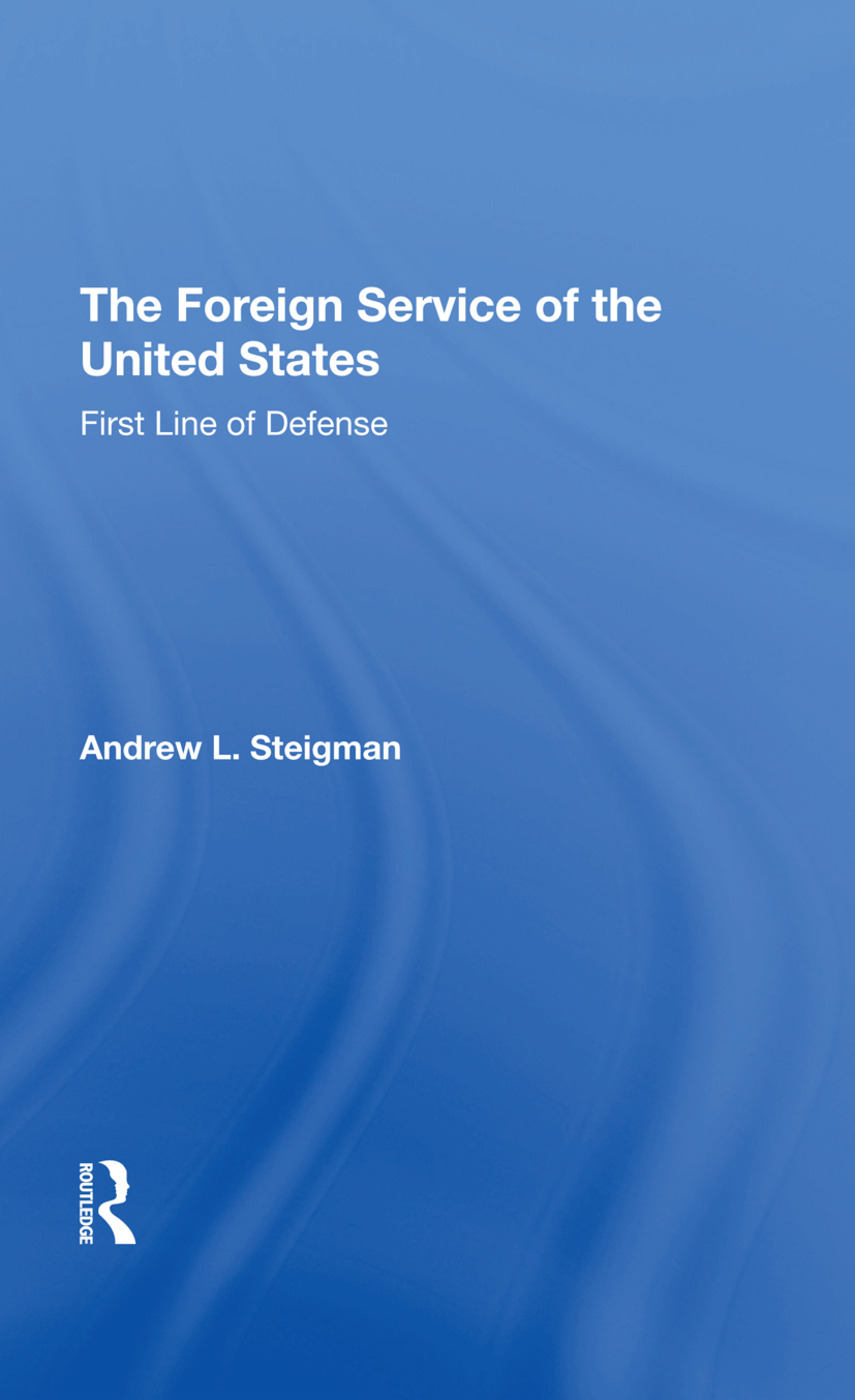 The Foreign Service Of The United States: First Line Of Defense, 1st Edition (Hardback) book cover