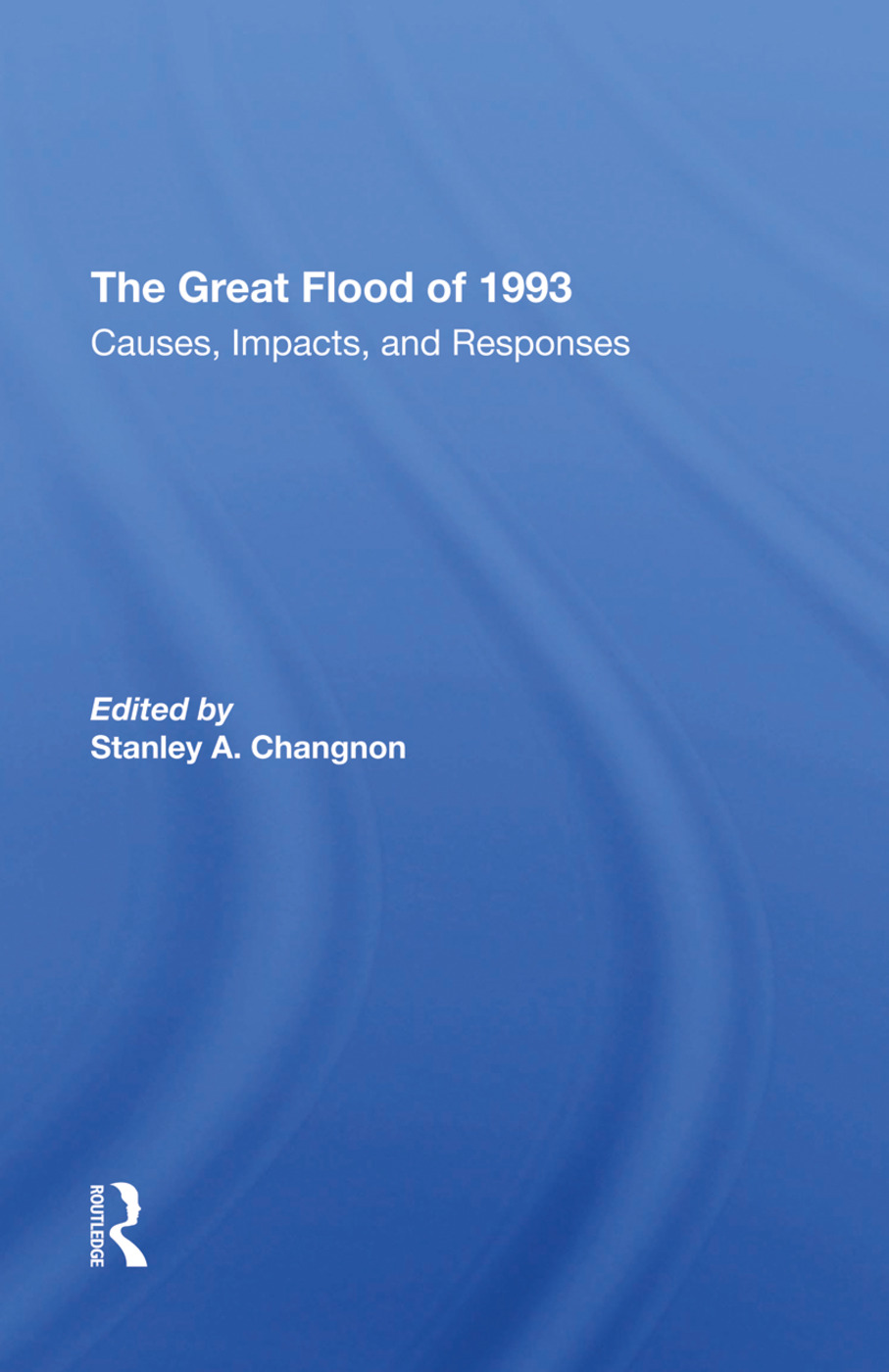 The Great Flood Of 1993: Causes, Impacts, And Responses, 1st Edition (e-Book) book cover