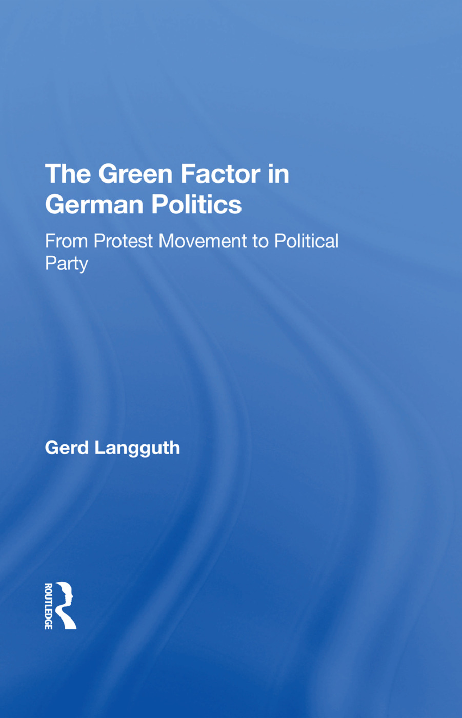 The Green Factor In German Politics: From Protest Movement To Political Party, 1st Edition (Hardback) book cover
