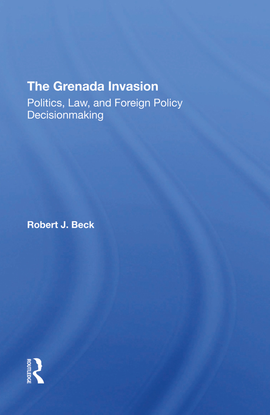 The Grenada Invasion: Politics, Law, And Foreign Policy Decisionmaking, 1st Edition (Hardback) book cover