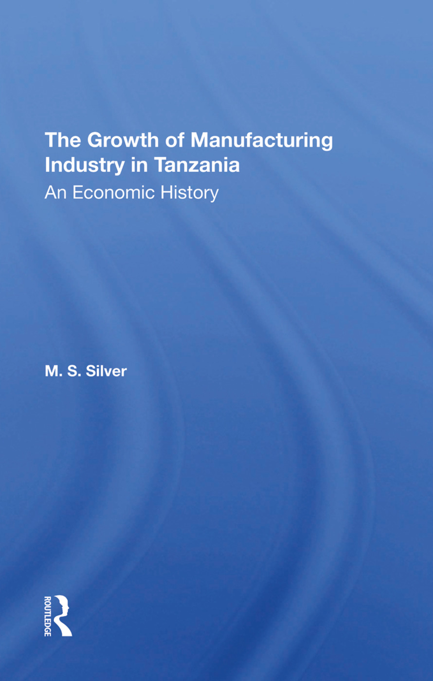 The Growth Of The Manufacturing Industry In Tanzania: An Economic History, 1st Edition (Hardback) book cover