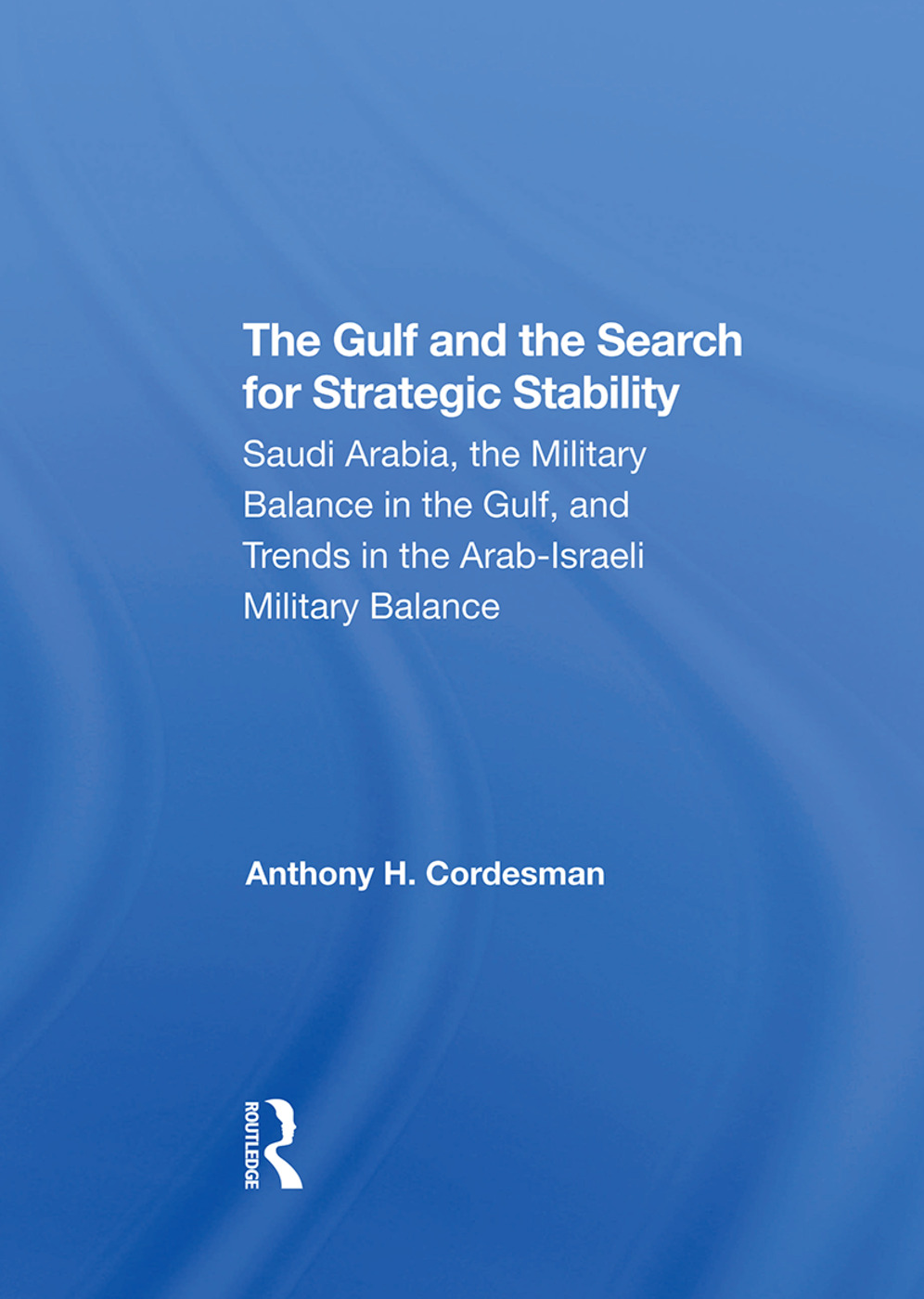 The Gulf And The Search For Strategic Stability: Saudi Arabia, The Military Balance In The Gulf, And Trends In The Arabisraeli Military Balance book cover