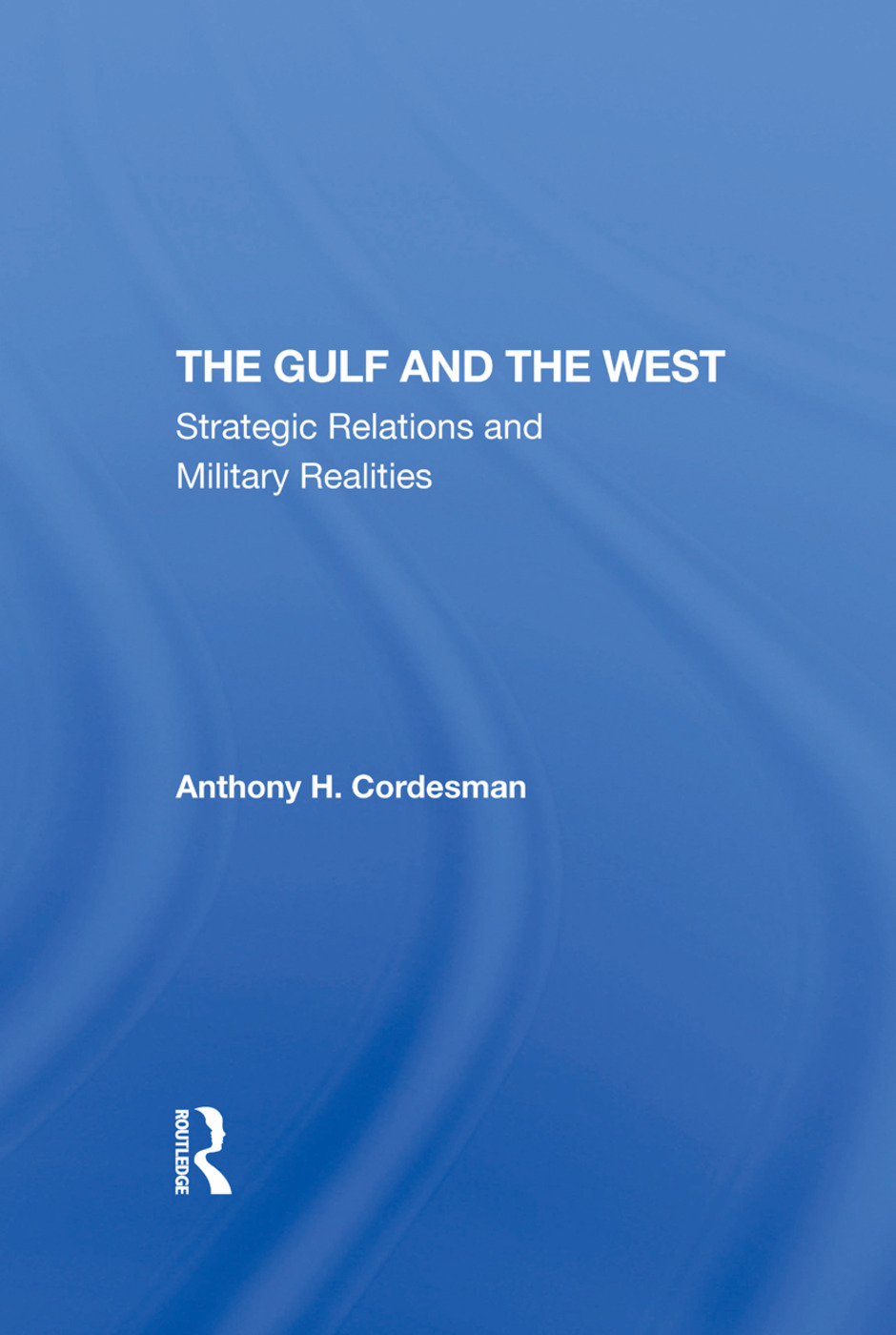 The Gulf And The West: Strategic Relations And Military Realities, 1st Edition (Hardback) book cover