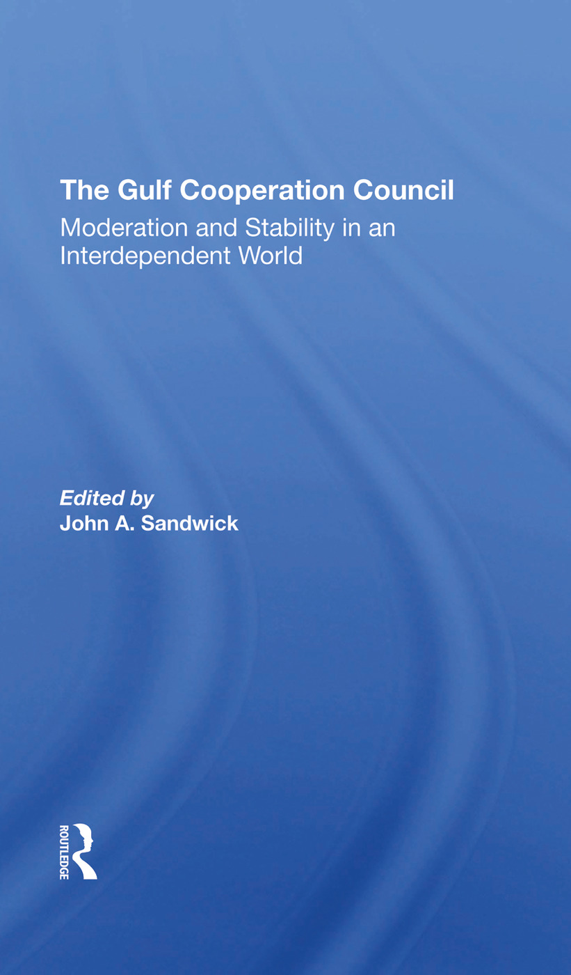The Gulf Cooperation Council: Moderation And Stability In An Interdependent World, 1st Edition (Hardback) book cover