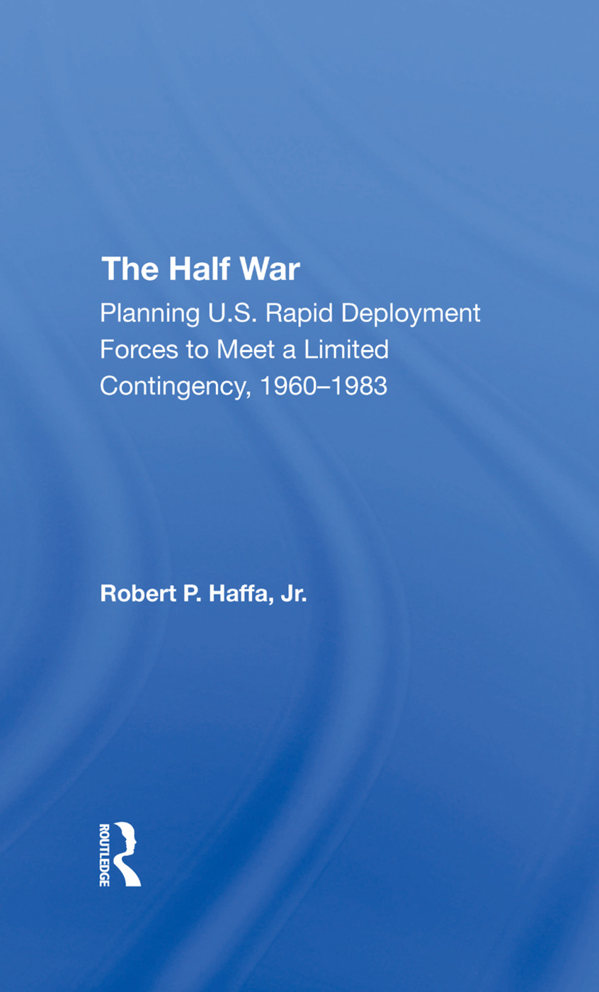 The Half War: Planning U.s. Rapid Deployment Forces To Meet A Limited Contingency 19601983, 1st Edition (Hardback) book cover