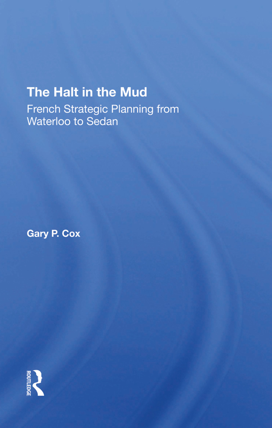 The Halt In The Mud: French Strategic Planning From Waterloo To Sedan, 1st Edition (Hardback) book cover