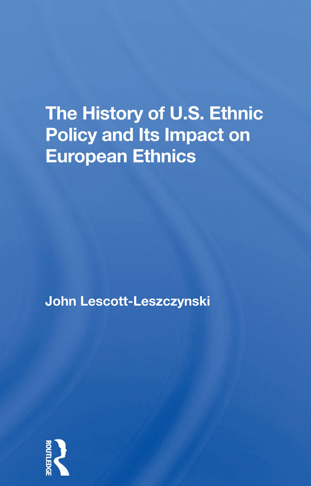 The History Of U.s. Ethnic Policy And Its Impact On European Ethnics: 1st Edition (Hardback) book cover