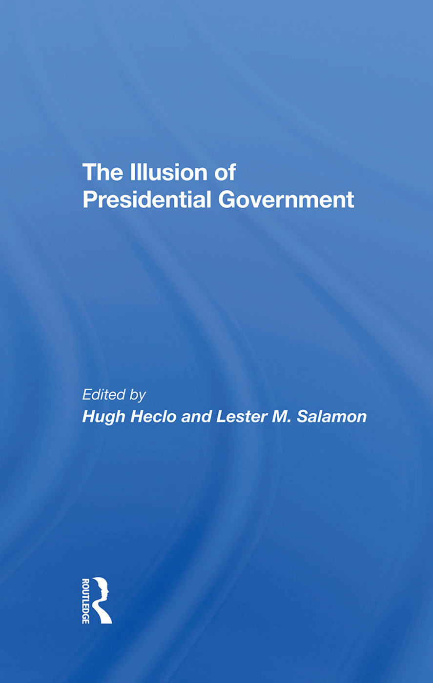 The Illusion Of Presidential Government: 1st Edition (Hardback) book cover