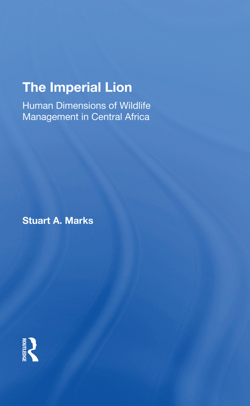 The Imperial Lion: Human Dimensions Of Wildlife Management In Central Africa, 1st Edition (Hardback) book cover