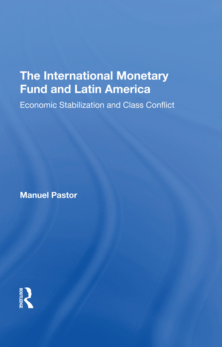 The International Monetary Fund And Latin America: Economic Stabilization And Class Conflict, 1st Edition (Hardback) book cover