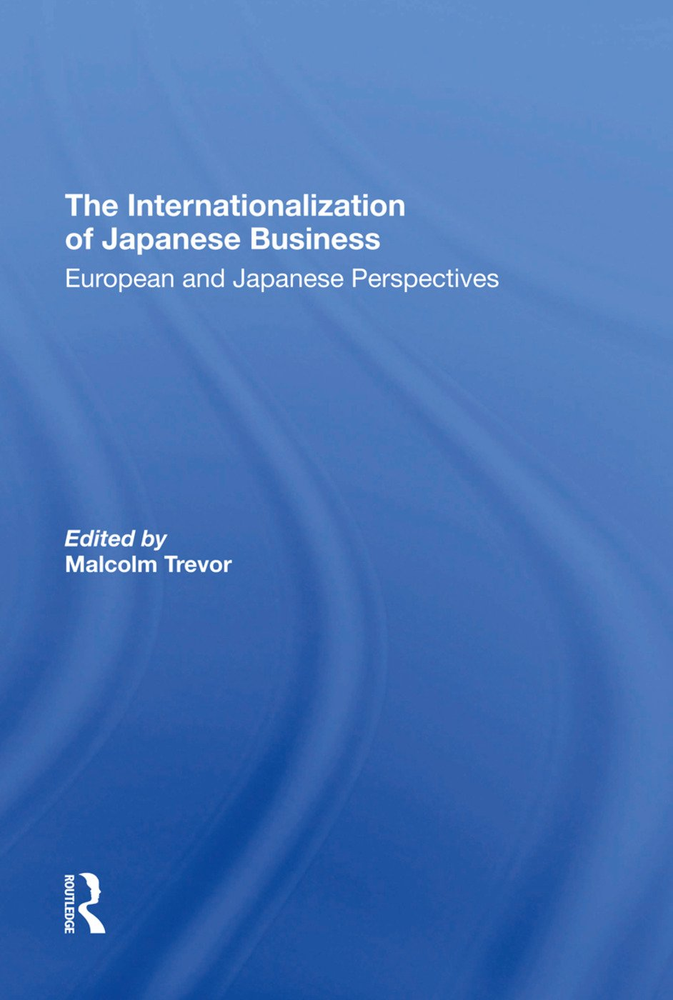 The Internationalization Of Japanese Business: European And Japanese Perspectives, 1st Edition (Hardback) book cover
