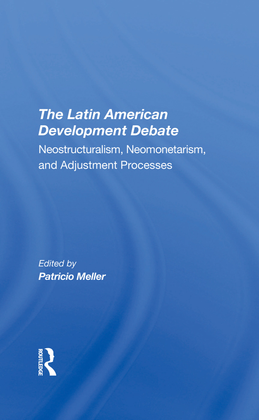 The Latin American Development Debate: Neostructuralism, Neomonetarism, And Adjustment Processes, 1st Edition (Hardback) book cover