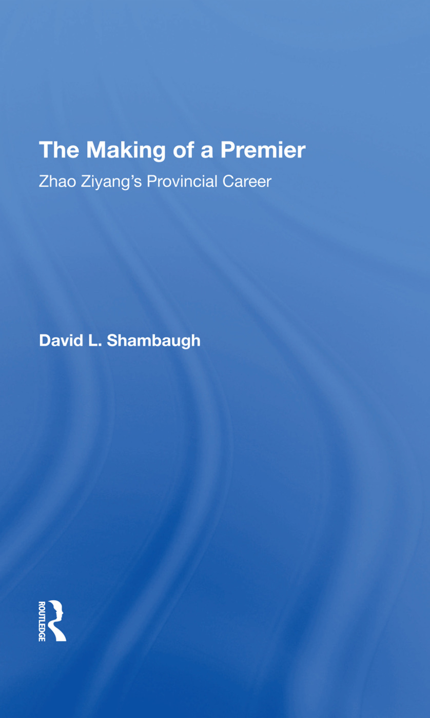 The Making Of A Premier: Zhao Ziyang's Provincial Career, 1st Edition (Hardback) book cover
