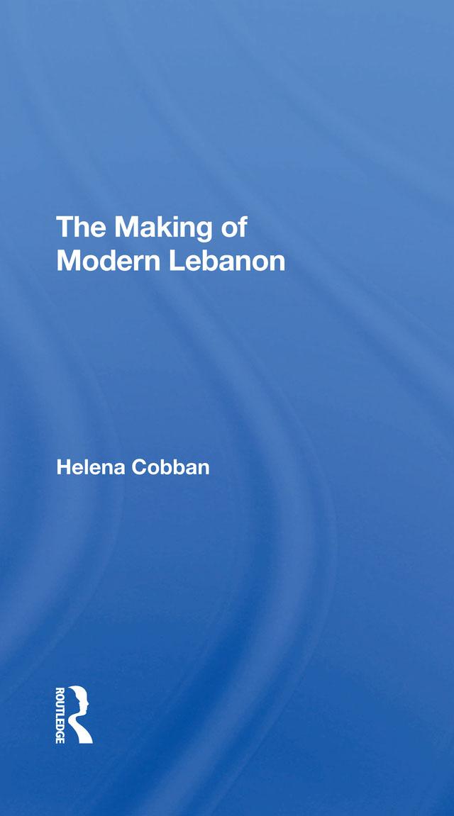 The Making Of Modern Lebanon: 1st Edition (Hardback) book cover
