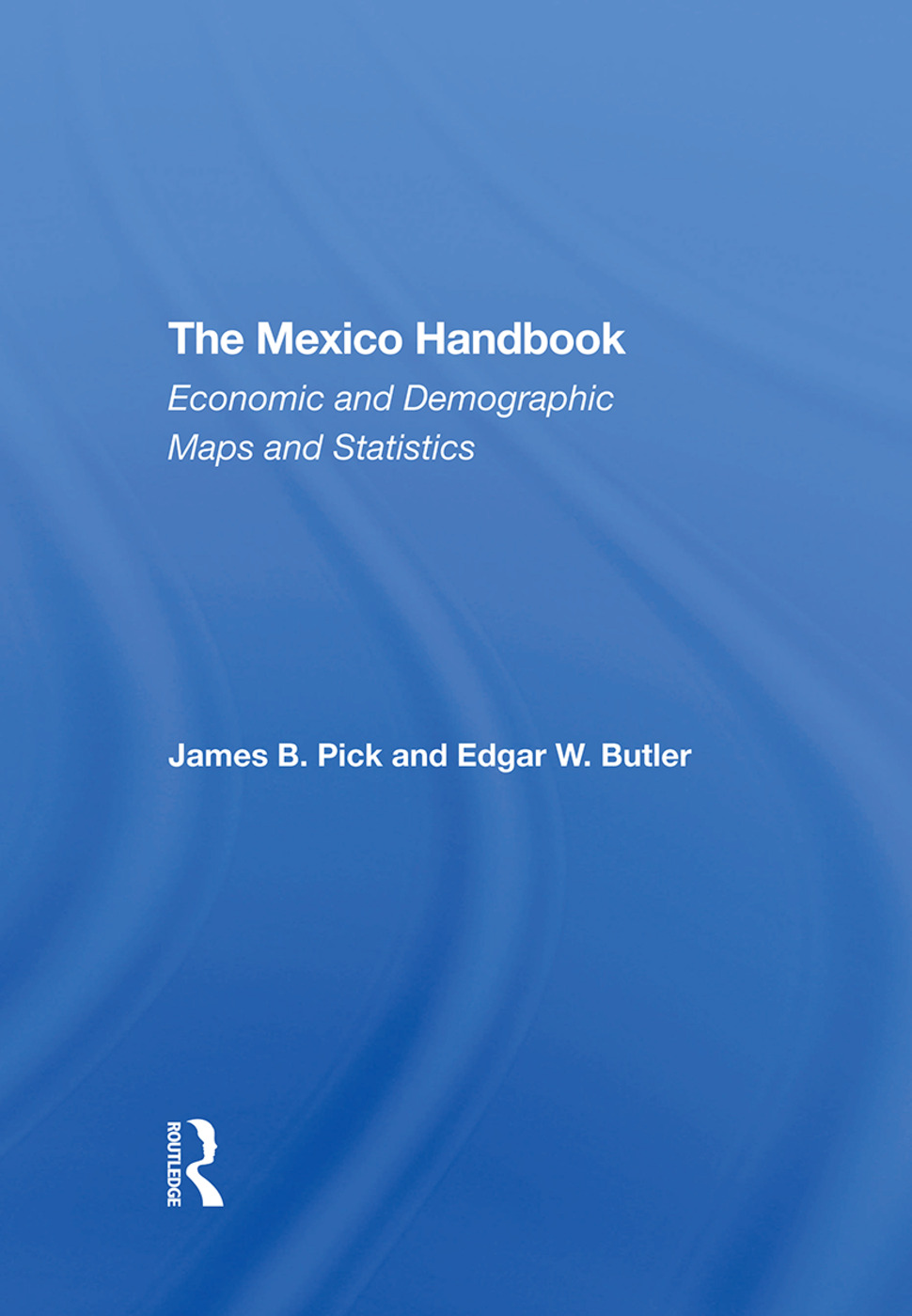 The Mexico Handbook: Economic And Demographic Maps And Statistics, 1st Edition (e-Book) book cover