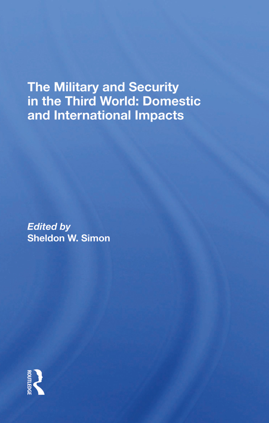 The Military And Security In The Third World: Domestic And International Impacts, 1st Edition (Hardback) book cover
