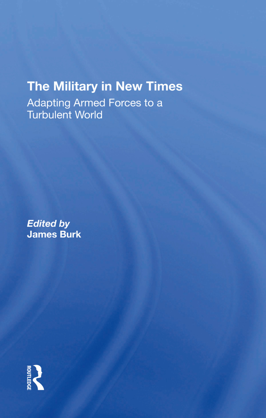 The Military In New Times: Adapting Armed Forces To A Turbulent World, 1st Edition (Hardback) book cover