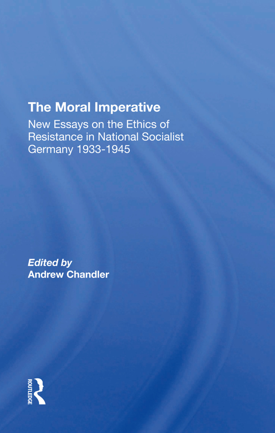 The Moral Imperative: New Essays On The Ethics Of Resistance In National Socialist Germany 19331945, 1st Edition (Hardback) book cover