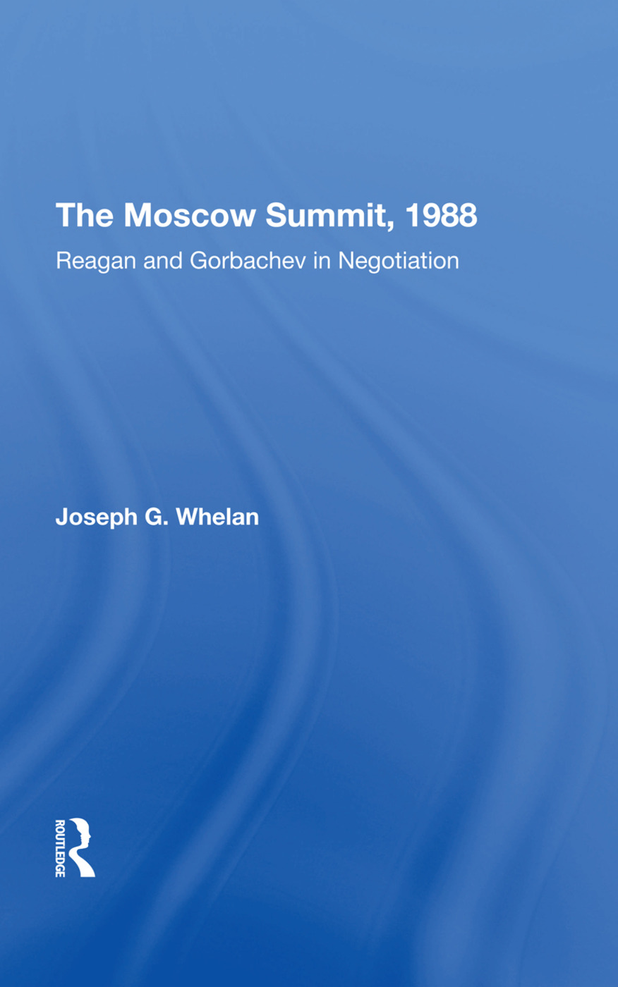 The Moscow Summit, 1988: Reagan And Gorbachev In Negotiation, 1st Edition (Hardback) book cover