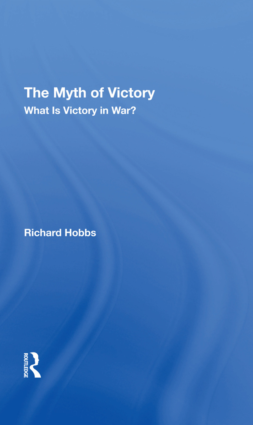 The Myth Of Victory: What Is Victory In War?, 1st Edition (Hardback) book cover