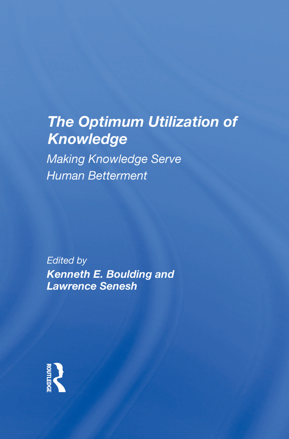 The Optimum Utilization Of Knowledge: Making Knowledge Serve Human Betterment, 1st Edition (Hardback) book cover