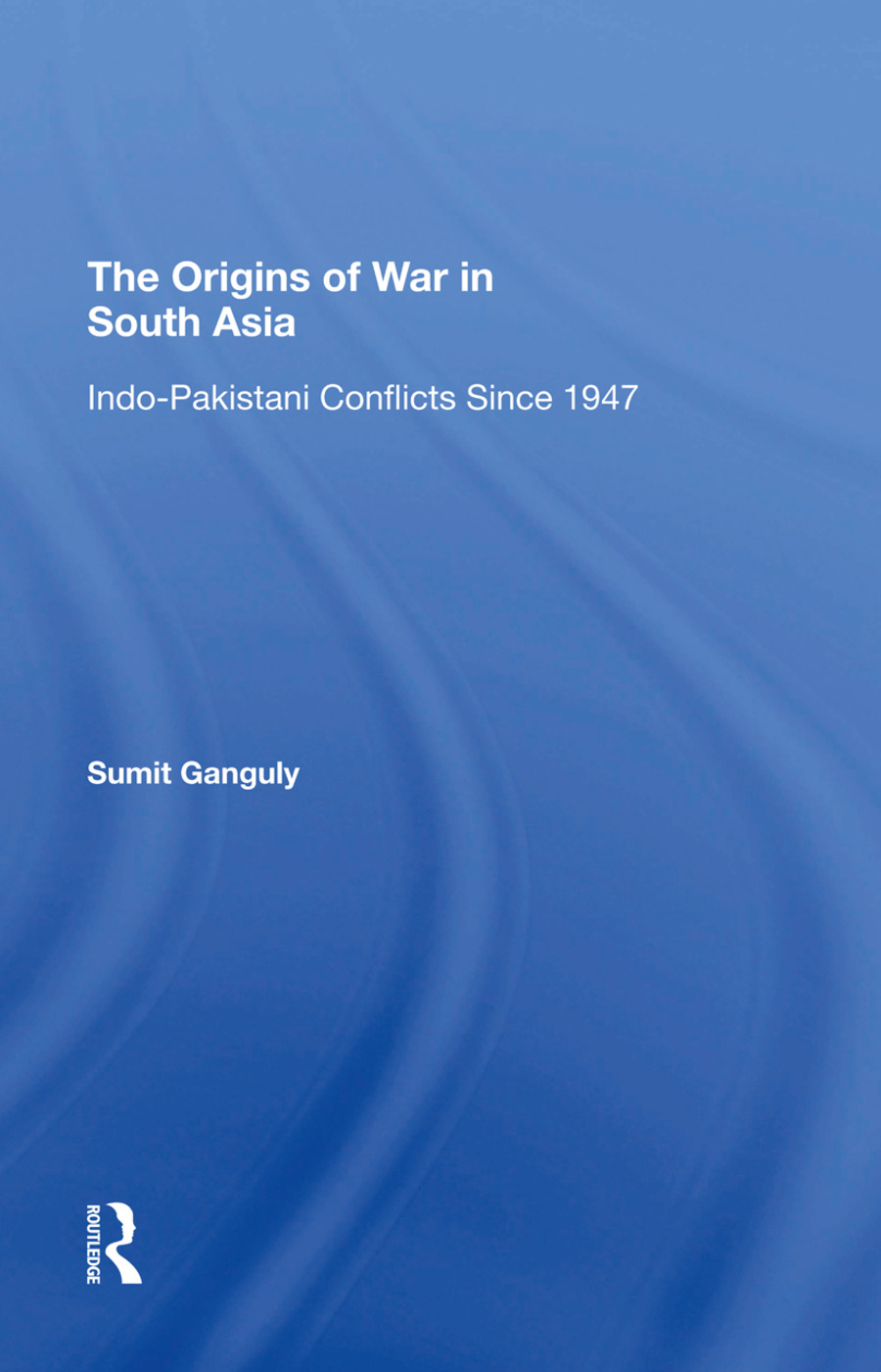 The Origins Of War In South Asia: Indopakistani Conflicts Since 1947, 1st Edition (Hardback) book cover