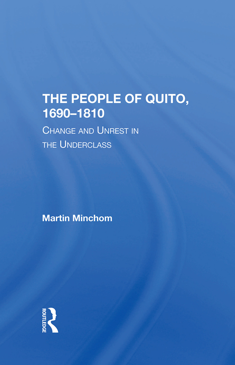 The People Of Quito, 16901810: Change And Unrest In The Underclass, 1st Edition (Hardback) book cover