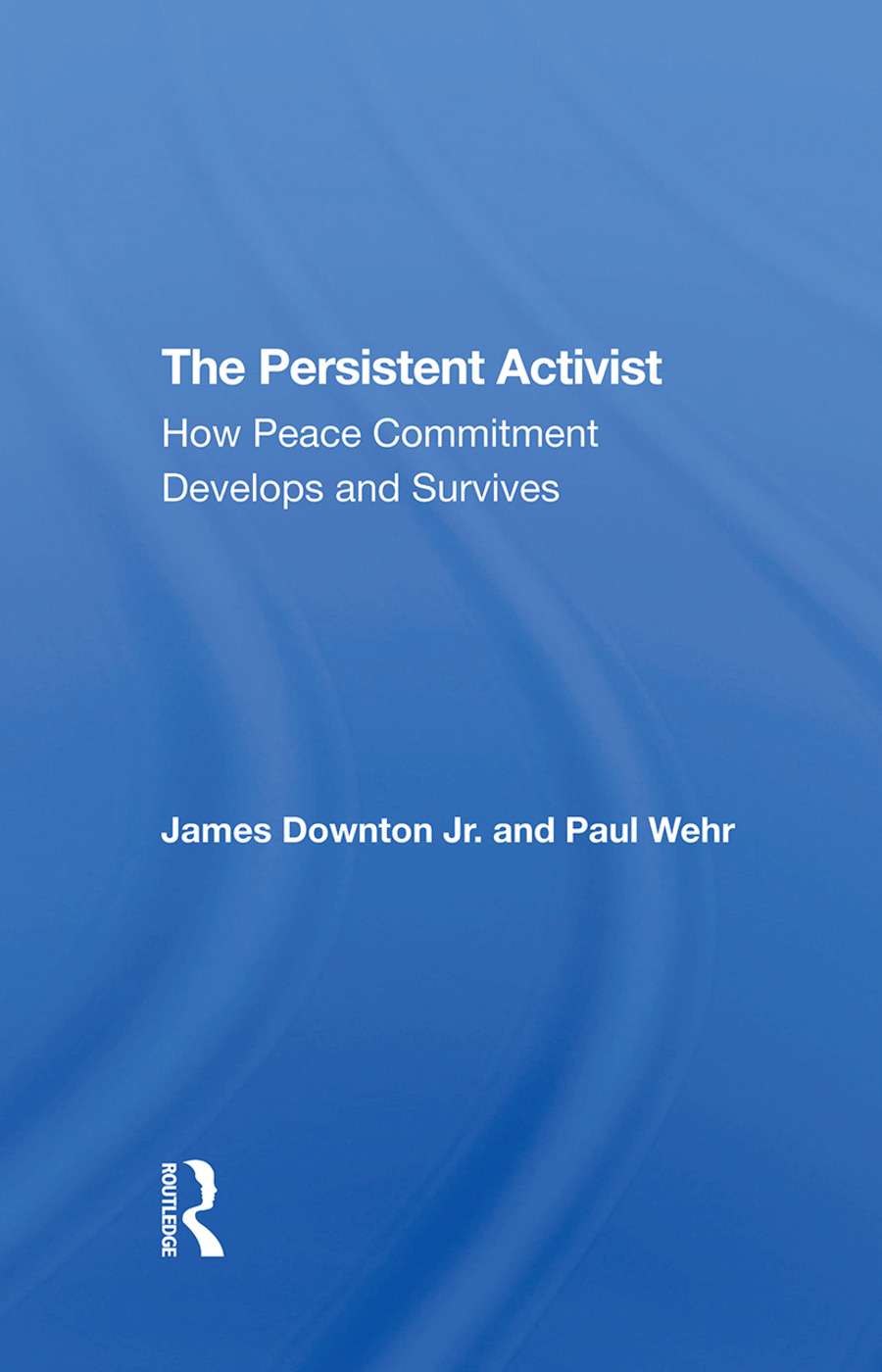 The Persistent Activist: How Peace Commitment Develops And Survives, 1st Edition (Hardback) book cover