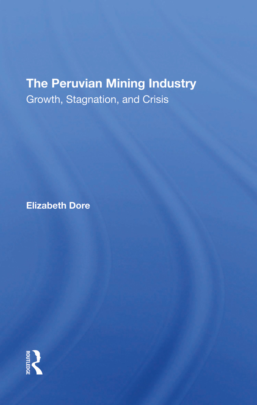 The Peruvian Mining Industry: Growth, Stagnation, And Crisis, 1st Edition (Hardback) book cover