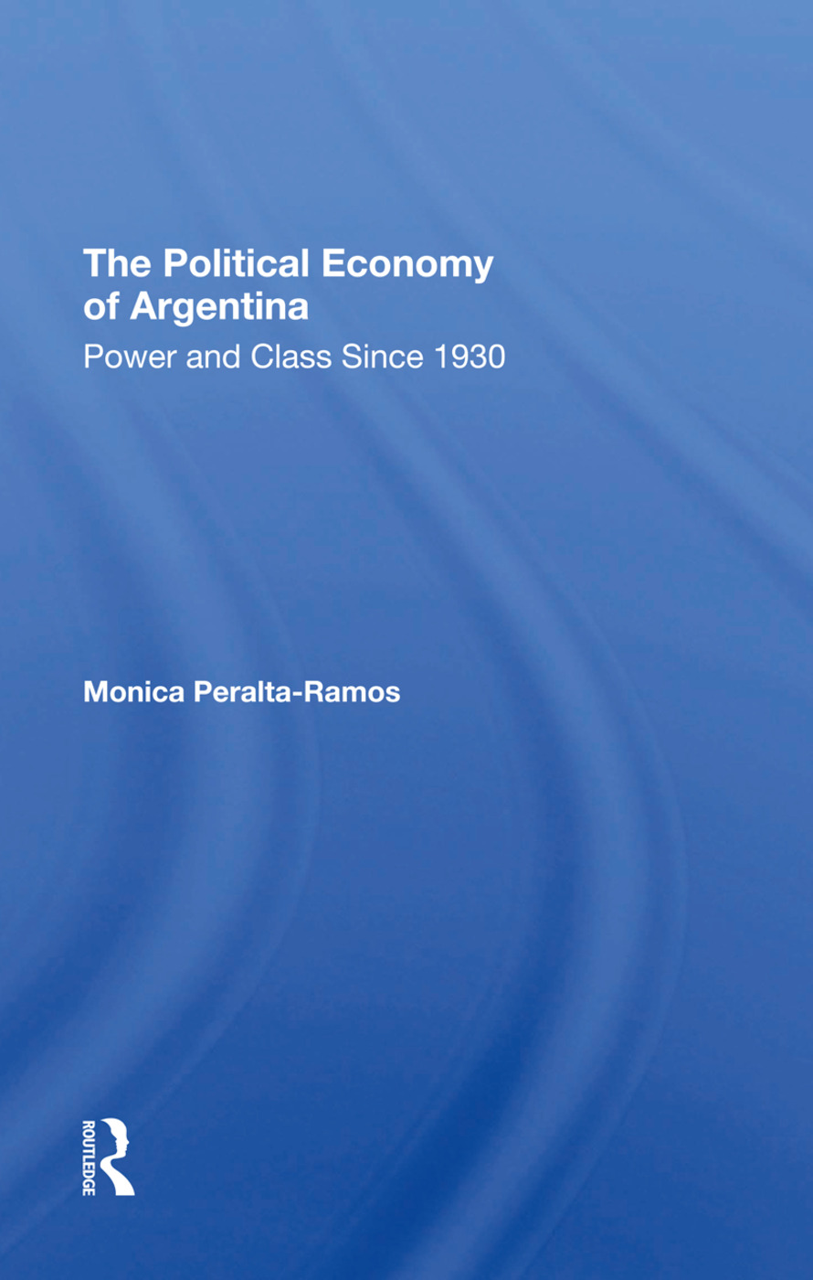The Political Economy Of Argentina: Power And Class Since 1930, 1st Edition (Hardback) book cover