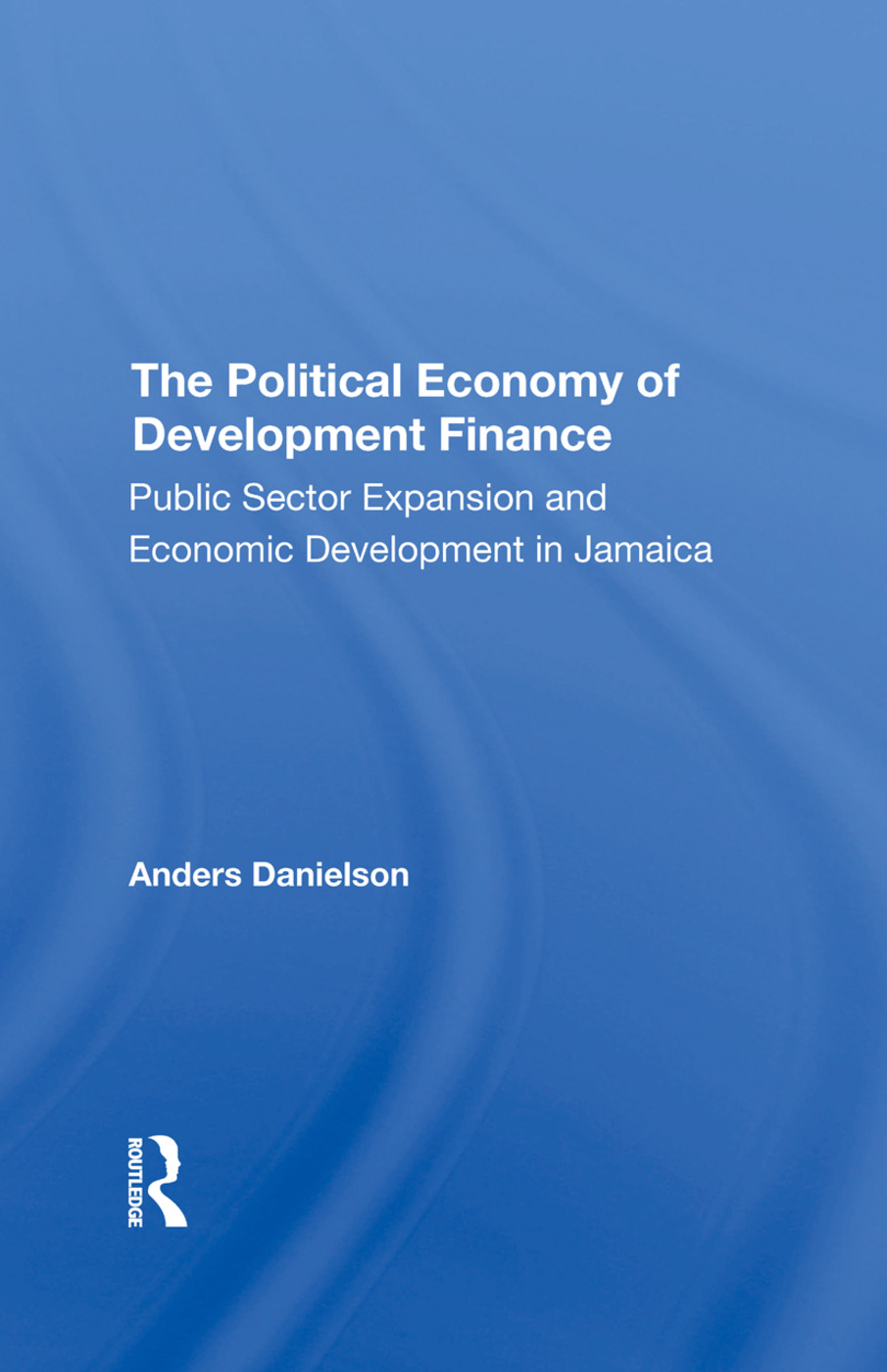 The Political Economy Of Development Finance: Public Sector Expansion And Economic Development In Jamaica, 1st Edition (Hardback) book cover